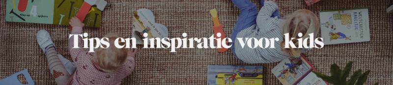 Tips en inspiratie voor kids